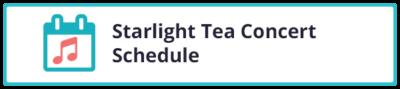 Starlight Tea Concert Schedule
